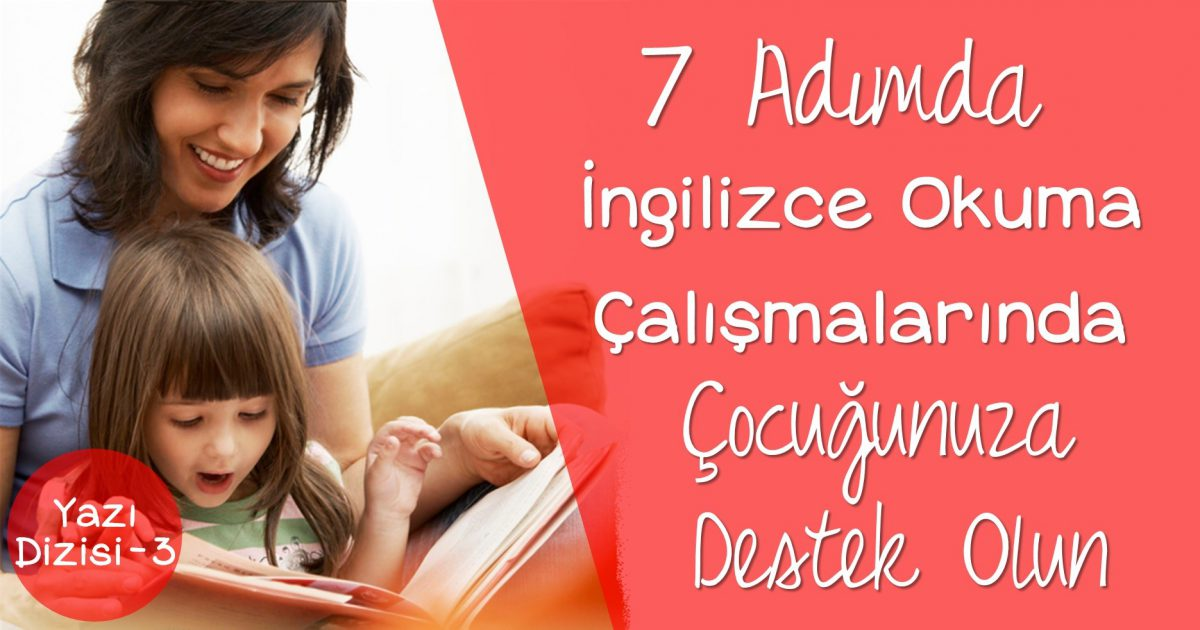 7 Adımda İngilizce Okuma Çalışmalarında Çocuğunuza Destek Olun