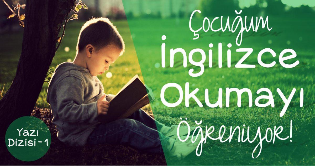 Çocuğum İngilizce Okumayı Öğreniyor!